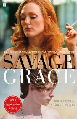 Savage Grace: The Shocking Story of Fatal Relations in a Rich and Famous American Family