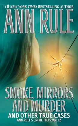 Smoke, Mirrors, and Murder and Other True Cases (Ann Rule's Crime Files Series #12)