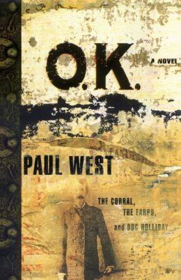 Ok: The Corral the Earps and Doc Holliday A Novel