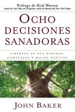 Ocho Decisiones Sanadoras: Liberese de Sus Heridas, Complejos y Malos Habitos