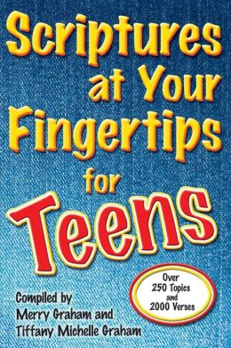 Scriptures at Your Fingertips for Teens: Over 250 Topics for Teens and 2000 Verses