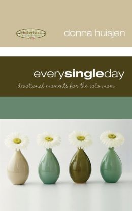 Every Single Day: Devotional Moments for the Solo Mom