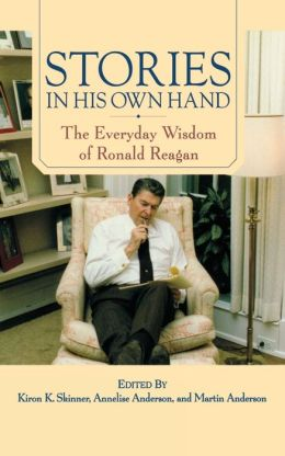 Stories in His Own Hand: The Everyday Wisdom of Ronald Reagan