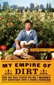 Book Cover Image. Title: My Empire of Dirt:  How One Man Turned His Big-City Backyard into a Farm, Author: Manny Howard