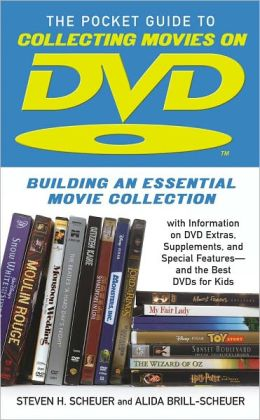 Pocket Guide to Collecting Movies on DVD: Building an Essential Movie Collection-With Information on the Best DVD Extras, Supplements and Special Features-and the Best DVDs for Kids