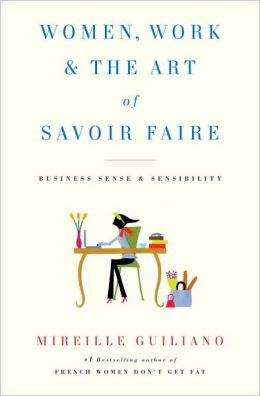 Women, Work, and the Art of Savoir Faire: Business Sense and Sensibility
