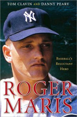 Roger Maris: Baseball's Reluctant Hero