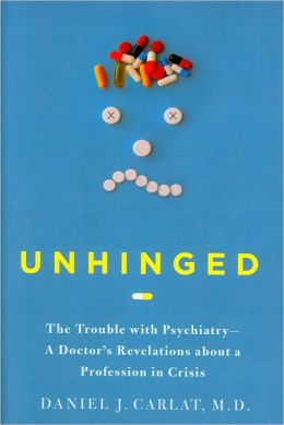 Unhinged: The Trouble with Psychiatry - A Doctor's Revelations about a Profession in Crisis