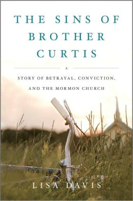The Sins of Brother Curtis: A Story of Betrayal, Conviction, and the Mormon Church