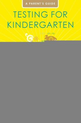Testing for Kindergarten: Simple Strategies to Help Your Child Ace the Tests for Public School Placement, Private School Admissions, and Gifted Program Qualification