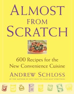 Almost from Scratch: 600 Recipes for the New Convenience Cuisine