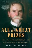 Book Cover Image. Title: All the Great Prizes:  The Life of John Hay, from Lincoln to Roosevelt, Author: John Taliaferro