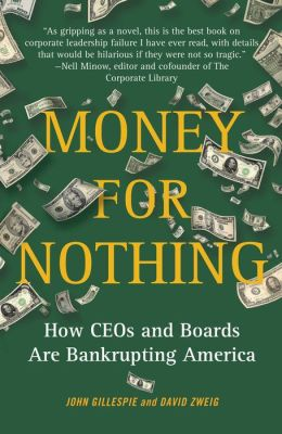 Money for Nothing: How CEOs and Boards Enrich Themselves While Bankrupting America