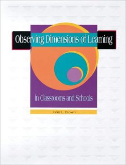 Observing Dimensions of Learning in Classrooms and Schools