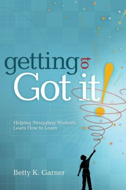 Getting to Got It!: Helping Struggling Students Learn How to Learn