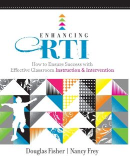 Enhancing RTI: How to Ensure Success with Effective Classroom Instruction and Intervention