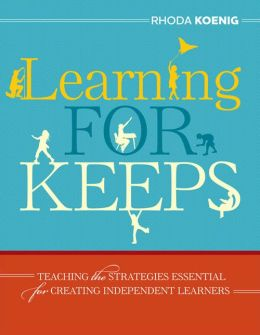 Learning for Keeps: Teaching the Strategies Essential for Creating Independent Learners