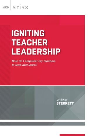 Igniting Teacher Leadership: How Do I Empower My Teachers to Lead and Learn? (ASCD Arias)