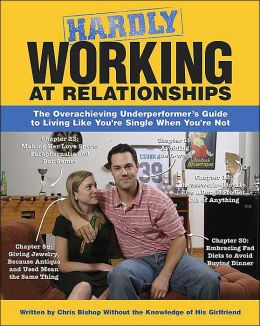 Hardly Working at Relationships: The Overachieving Underperformer's Guide to Living Like You're Single When You're Not