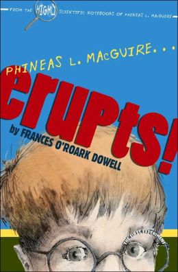 Phineas L. MacGuire...Erupts! (From the Highly Scientific Notebooks of Phineas L. MacGuire Series #1)