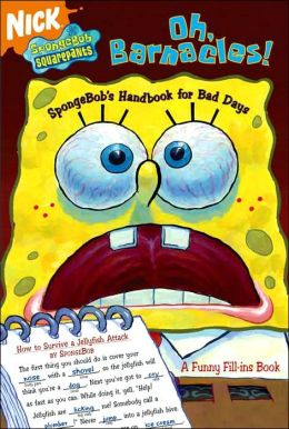 Oh, Barnacles!: Spongebob's Handbook for Bad Days