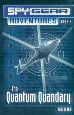 The Quantum Quandary (Spy Gear Adventures Series #3)