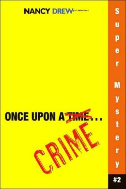 Once upon a Crime (Nancy Drew: Girl Detective Super Mystery Series #2)