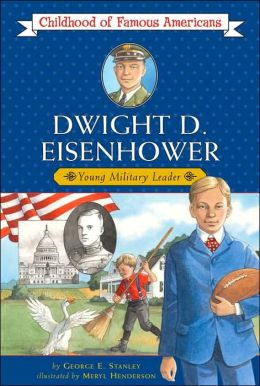 Dwight D. Eisenhower: Young Military Leader (Childhood of Famous Americans Series)