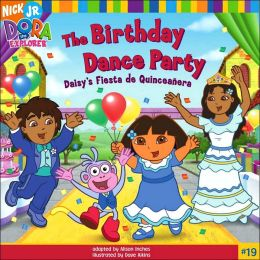 Birthday Dance Party: Daisy's Fiesta de Quinceañera (Dora the Explorer Series #19)