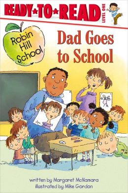 Dad Goes to School (Robin Hill School Ready-to-Read Series)