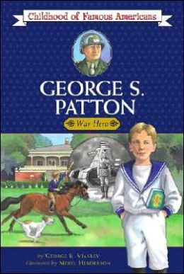 George S. Patton: War Hero (Childhood of Famous Americans Series)