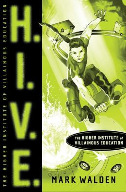 H.I.V.E.: (Higher Institute for Villainous Education #1)