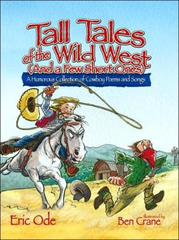 Tall Tales of the Wild West (And a Few Short Ones): A Humorous Collection of Cowboy Poems and Songs