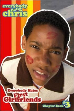 Everybody Hates First Girlfriends (Everybody Hates Chris Series #3)
