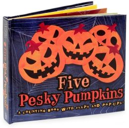 Five Pesky Pumpkins: A Counting Book with Flaps and Pop-Ups!