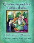 Book Cover Image. Title: Cuentos que contaban nuestras abuelas (Tales Our Abuelitas Told):  Cuentos populares hisp�nicos, Author: Alma Flor Ada