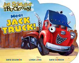Meet Jack Truck! (Jon Scieszka's Trucktown Series)