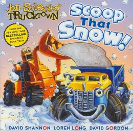 Scoop That Snow! (Jon Sciexzka's Trucktown Series)