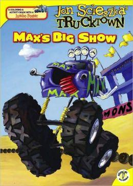 Max's Big Show (Jon Scieszka's Trucktwon Series)
