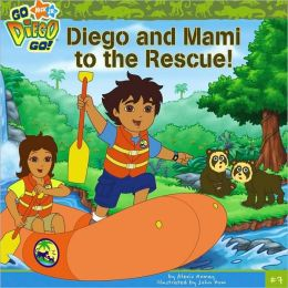 Diego and Mami to the Rescue! (Go, Diego, Go! Series)