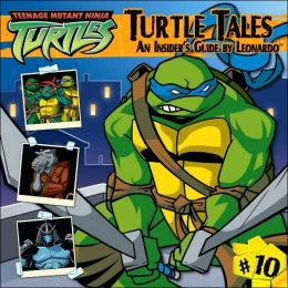 Turtle Tales: An Insider's Guide by Leonardotrade (Teenage Mutant Ninja Turtles Series #10)