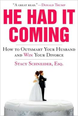 He Had It Coming: How to Outsmart Your Husband and Win Your Divorce