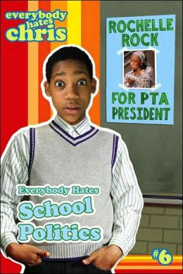 Everybody Hates School Politics (Everybody Hates Chris Series #6)