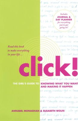 Click!: The Girl's Guide to Knowing What You Want and Making It Happen