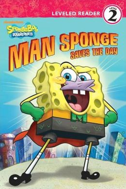 Man Sponge Saves the Day (SpongeBob SquarePants Ready-to-Read Series: Level 2)