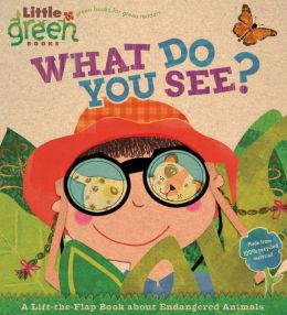 What Do You See?: A Lift-the-Flap Book About Endangered Animals (Little Green Books Series)