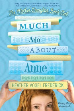 Much Ado About Anne (The Mother-Daughter Book Club Series #2)