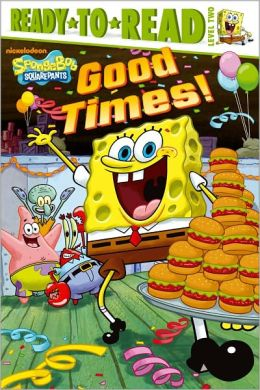 Good Times! (SpongeBob SquarePants Ready-to-Read Series: Level 2)