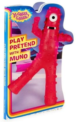 Play Pretend with Muno (Yo Gabba Gabba! Series)
