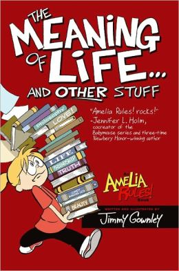 The Meaning of Life . . . and Other Stuff (Amelia Rules! Series)